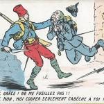 """""""Le Boche: Grâce! Ne me fusillez pas!!"""" (Der Deutsche: Gnade! Erschieß mich nicht !!) """"Le Turco: Non, moi couper seulement cabéche à toi!"""" (Der Afrikaner: Nein, ich schneiden nur Kopf ab von dir!) Carte Postale, beschriftet, ohne Datum. Sammlung Detlev Brum. Eine weitere humoristische Ansichtskarte, die die angebliche körperliche Überlegenheit der nordafrikanischen Soldaten - hier sogar mit blonden Haaren - darstellt, bei gleichzeitig karikierendem Pidgin-Französisch, mit dem die """"rassisch"""" bedingte intellektuelle Limitiertheit und Brutalität zum Ausdruck kommen soll. Ansichtskarten dieser Art haben stets mehrfache Botschaften: Erstens: Stärkung des Durchhaltewillens (der Sieg ist gewiss, dank des Einsatzes der """"brutalen"""" Afrikaner). Zweitens: Eine psychologische Abwertung/ Erniedrigung des deutschen Kriegsgegners (schaut her, wie leichtfüßig unsere Afrikaner mit den Deutschen umgehen). Drittens: Werbung für den französischen Kolonialismus und dem - auch in Frankreich nicht unumstrittenen - Einsatz der """"armée noire""""."""