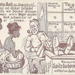 """""""Dem John Bull ins Stammbuch! Grossmaul und dicker Schädel – Und nichts wie Dünkel drinnen – So schwarz wie'n Neger aussen – Noch schwärzer ist er innen."""" Postkarte, gelaufen als Feldpost im September 1914. Sammlung Detlev Brum. Die deutsche Kolonie Togo wurde bereits Ende August 1914 von französischen und britischen Truppen besetzt. Der englische """"Krämer"""" (eine der typischen deutschen Propagandadarstellungen, die stets ein unsauberes Geschäftsgebahren unterstellt) übernimmt das deutsche Geschäft und macht daraus ein Spitzbubereigeschäft, Alkohol auf dem Tisch und unter dem Stuhl. Die beiden Afrikaner*innen werden mit allen kolonialrassistischen Verzerrungen dargestellt."""